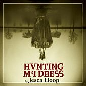 Hunting My Dress by Jesca Hoop