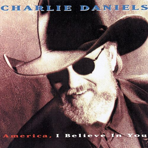 Play & Download America, I Believe In You by Charlie Daniels | Napster