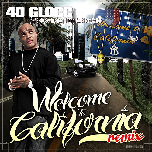 Welcome To California by 40 Glocc