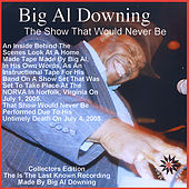 Play & Download The Show That Would Never Be by Big Al Downing | Napster