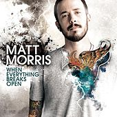 When Everything Breaks Open by Matt Morris