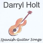 Spanish Guitar Songs by Darryl Holt