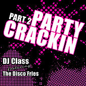 Party Crackin Part 2 feat. The Disco Fries by DJ Class
