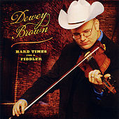 Hard Times For A Fiddler by Dewey Brown