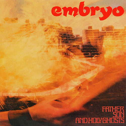 Play & Download Father Son And Holy Ghosts by Embryo | Napster
