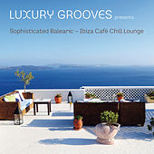 Sophisticated Balearic - Ibiza Café Chill Lounge by Luxury Grooves