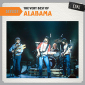 Play & Download Setlist: The Very Best Of Alabama LIVE by Alabama | Napster