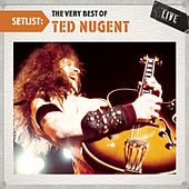 Play & Download Setlist: The Very Best Of Ted Nugent LIVE by Ted Nugent | Napster