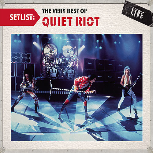 Setlist: The Very Best Of Quiet Riot LIVE by Quiet Riot