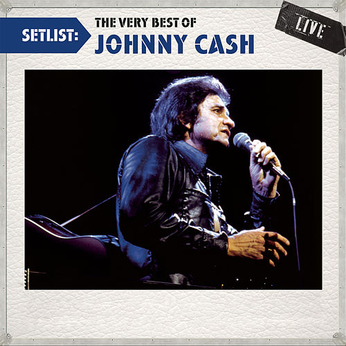 Setlist: The Very Best Of Johnny Cash LIVE by Various Artists