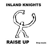 Play & Download Raise Up by The Inland Knights | Napster
