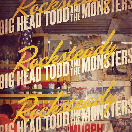 Play & Download Rocksteady by Big Head Todd And The Monsters | Napster