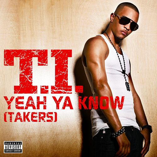 Play & Download Yeah Ya Know [TAKERS] by T.I. | Napster