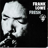 Fresh by Frank Lowe