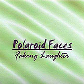 Faking Laughter by Polaroid Faces