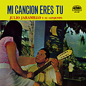 Mi Cancion Eres Tu by Julio Jaramillo