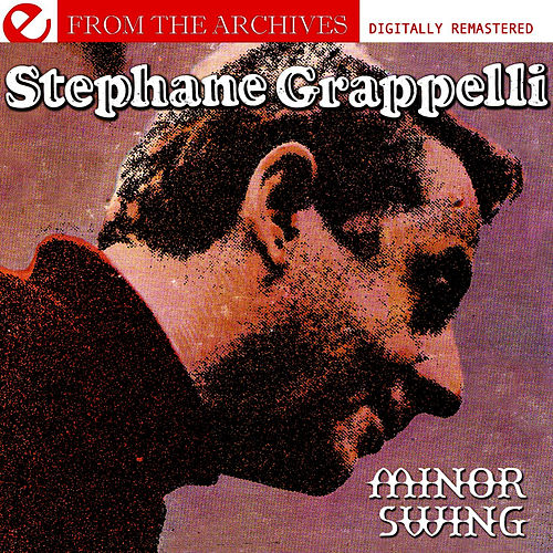 Play & Download Minor Swing - From The Archives (Digitally Remastered) by Stephane Grappelli | Napster