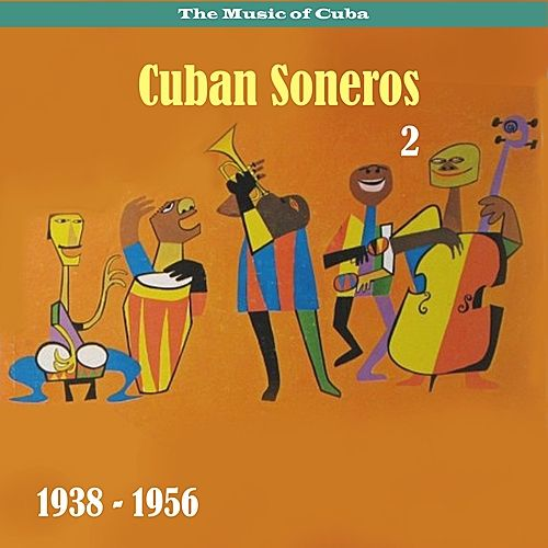 Play & Download The Music of Cuba - Cuban Soneros, Vol. 2 / 1938 - 1956 by Various Artists | Napster