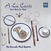 A La Carte: Short Works for Wind Quintet by The Borealis Wind Quartet