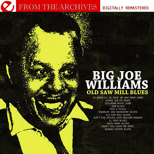 Old Saw Mill Blues - From The Archives (Digitally Remastered) by Big Joe Williams