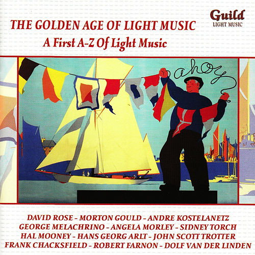 Play & Download The Golden Age of Light Music: A first A-Z of Light Music by Various Artists | Napster