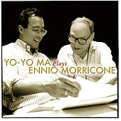 Yo-Yo Ma Plays Ennio Morricone (Remastered) by Yo-Yo Ma