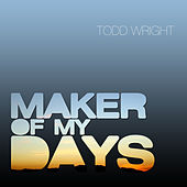 Play & Download Maker Of My Days - Single by Todd Wright | Napster