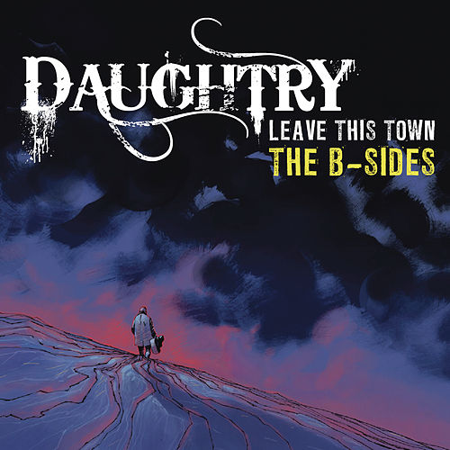 Play & Download Leave This Town: The B-Sides by Daughtry | Napster