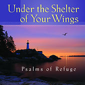 Play & Download Under the Shelter of Your Wings Psalms of Refuge by Mark Baldwin | Napster