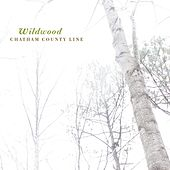 Play & Download Wildwood by Chatham County Line | Napster