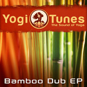 Play & Download Bamboo Dub EP  -  Eastern Yoga Grooves by Yogitunes by Shaman's Dream | Napster