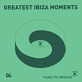 Play & Download Music for Dreams presents Greatest Ibiza Moments # 4 by Various Artists | Napster