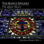 Choral Essays, Vol. 1: The Quiet Heart by King's Singers