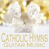 Play & Download Catholic Hymns - Guitar Music by Catholic Songs Music | Napster