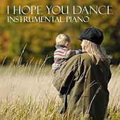 Play & Download I Hope You Dance - Instrumental Piano by Music-Themes | Napster