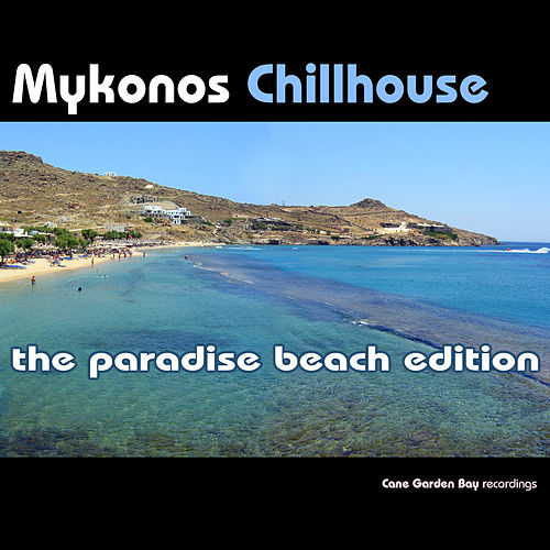 Mykonos Chillhouse - The Paradise Beach Edition by Various Artists