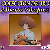 Play & Download Alberto Vazquez Coleccion De Oro, Vol. 3 - Los Barandales Del P by Alberto Vazquez | Napster