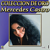 Play & Download Mercedes Castro Coleccion De Oro, Vol. 1 - Paloma Ingrata by Mercedes Castro | Napster