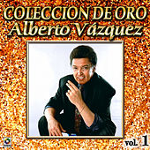 Play & Download Alberto Vazquez Coleccion De Oro, Vol. 1 by Alberto Vazquez | Napster