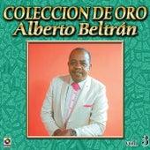 Alberto Beltran Coleccion De Oro, Vol. 3 by Alberto Beltran
