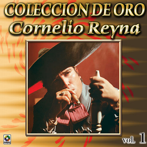 Play & Download Cornelio Reyna Coleccion De Oro, Vol. 1 - Me Caiste Del Cielo by Cornelio Reyna | Napster