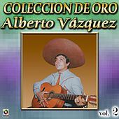 Play & Download Alberto Vazquez Coleccion De Oro, Vol. 2 - Cocula by Alberto Vazquez | Napster