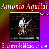 Play & Download Antonio Aguilar - El Charro De Mexico En Vivo, Vol. 2 by Antonio Aguilar | Napster