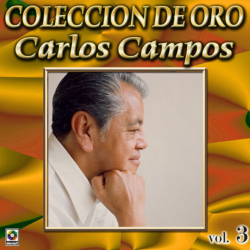 Resultado de imagen para Carlos campos Carlos Campos Coleccion De Oro, Vol. 3 - Zacatlan