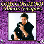 Play & Download Alberto Vazquez Coleccion De Oro, Vol. 3 by Alberto Vazquez | Napster