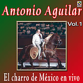 Play & Download Antonio Aguilar - El Charro De Mexico En Vivo, Vol. 1 by Antonio Aguilar | Napster