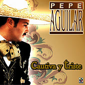 Play & Download Cautiva Y Triste by Pepe Aguilar | Napster