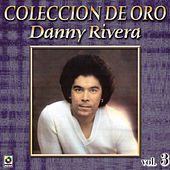 Play & Download Danny Rivera Coleccion De Oro, Vol. 3 - La Fuerza Del Amor by Danny Rivera | Napster