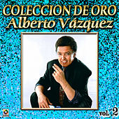 Play & Download Alberto Vazquez Coleccion De Oro, Vol. 2 by Alberto Vazquez | Napster