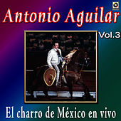 Play & Download Antonio Aguilar - El Charro De Mexico En Vivo, Vol. 3 by Antonio Aguilar | Napster